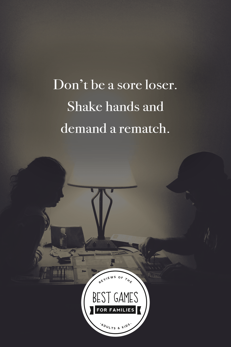 Don't be a sore loser. Shake hands and demand a rematch. #quote #gamenight #familygame night *Loving this Best Games For Families website!