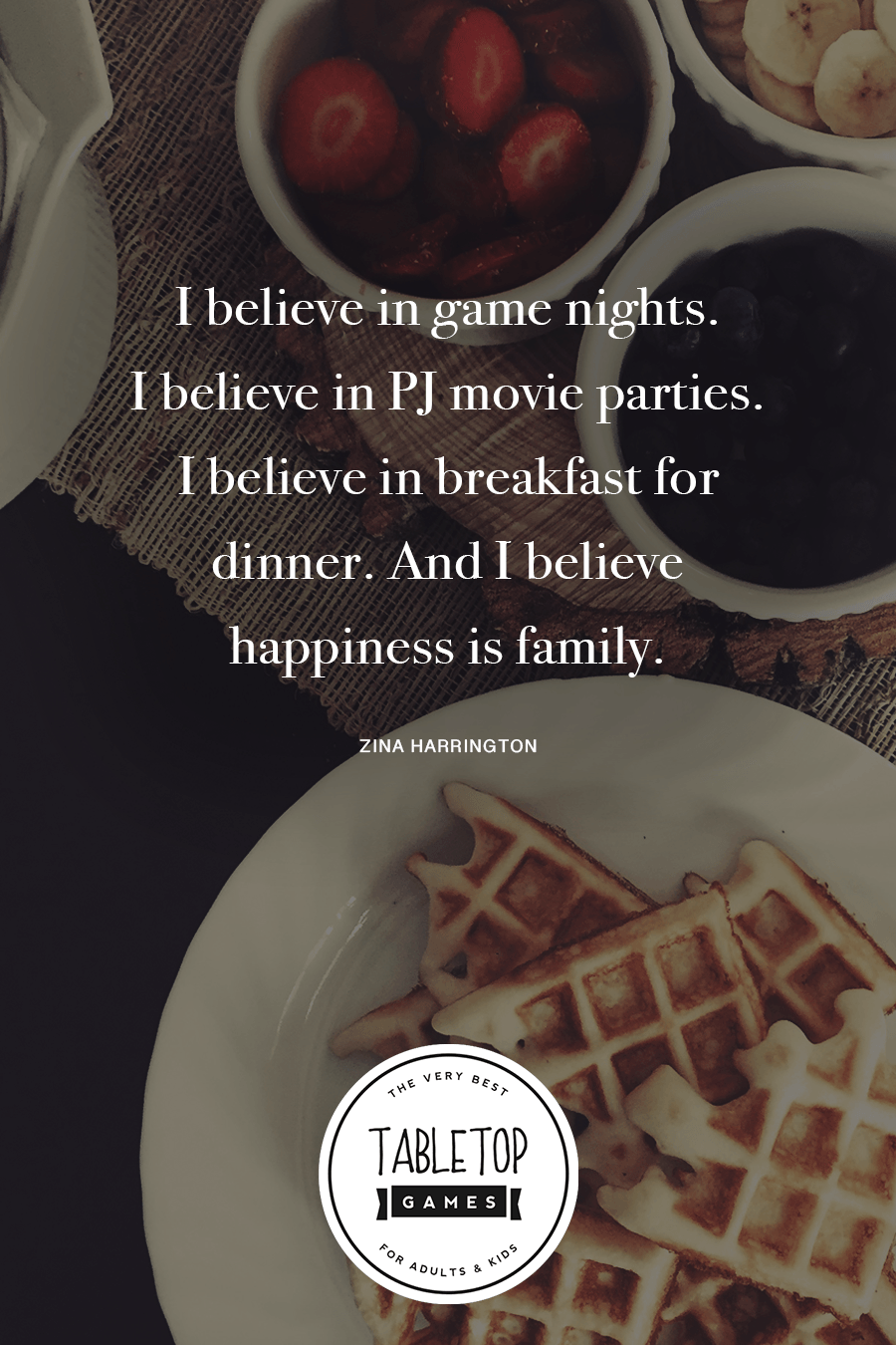 I believe in game nights. I believe in PJ movie parties. I believe in breakfast for dinner. And I believe happiness is family. #quote #gamenight #familygames *loving this Best Games For Families website!